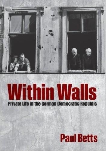 Okładka książki Within Walls: Private Life in the German Democratic Republic