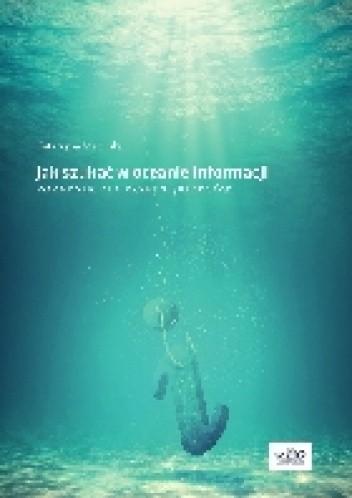 Okładka książki Jak szukać w oceanie informacji. Poradnik dla przedsiębiorców