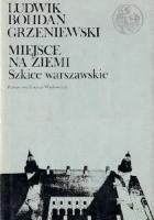 Miejsce Na Ziemi. Szkice Warszawskie.