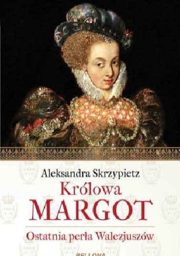 Okładka książki Królowa Margot. Ostatnia perła Walezjuszów