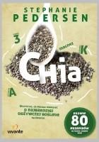 Chia. Wszystko, co musisz wiedzieć o najbardziej odżywczej roślinie na świecie