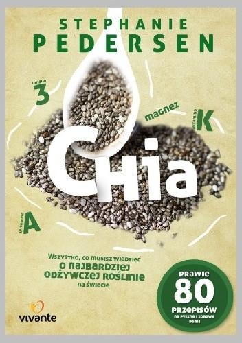 Okładka książki Chia. Wszystko, co musisz wiedzieć o najbardziej odżywczej roślinie na świecie