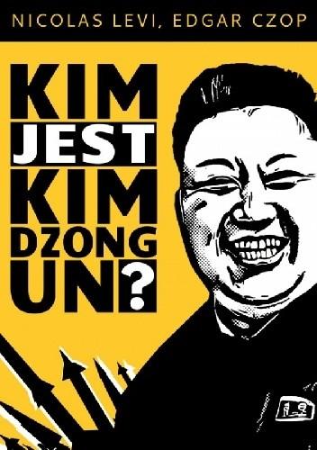 Okładka książki Kim jest Kim Dzong Un?