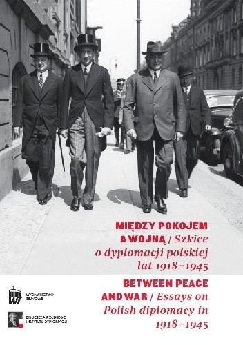 Okładka książki Między pokojem a wojną. Szkice o dyplomacji polskiej lat 1918-1945