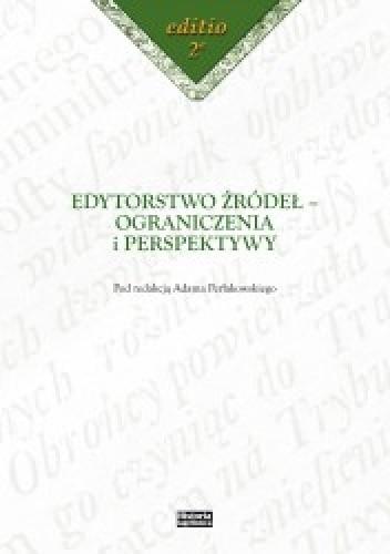Okładka książki Edytorstwo źródeł - ograniczenia i perspektywy