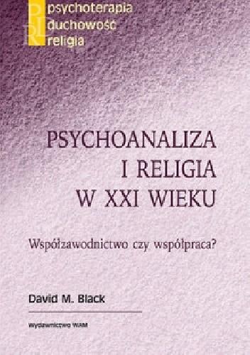 Okładka książki PSYCHOANALIZA I RELIGIA W XXI WIEKU Współzawodnictwo czy współpraca?