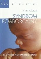 Syndrom poaborcyjny. Jak żyć po przerwaniu ciąży?