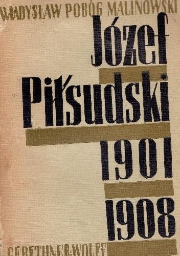Okładka książki Józef Piłsudski 1901-1908. W ogniu rewolucji.