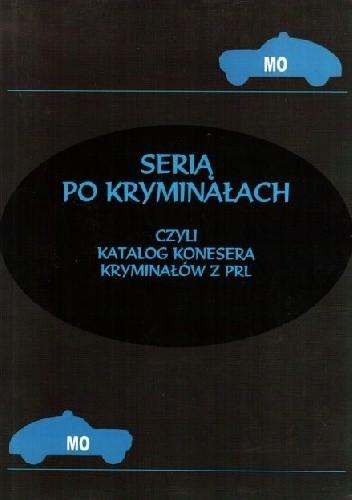 Okładka książki Serią po kryminałach czyli Katalog konesera kryminałów z PRL