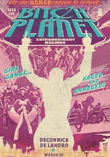Okładka książki Bitch Planet, Vol 1: Extraordinary Machine TP