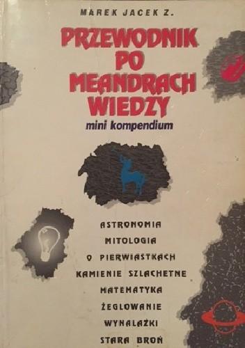 Okładka książki Przewodnik po meandrach wiedzy. Mini kompedium
