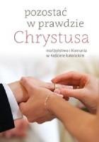 Pozostać w prawdzie Chrystusa. małżeństwo i komunia w Kościele katolickim