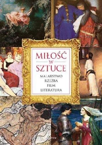 Okładka książki Miłość w sztuce.  Malarstwo, rzeźba, film, literatura