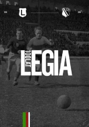 Okładka książki Legia 100 lat