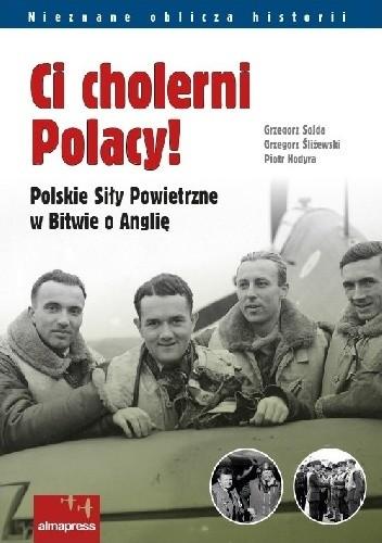 Okładka książki Ci cholerni Polacy! Polskie Siły Powietrzne w Bitwie o Anglię