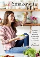 Smakowita Ella. Cudowne produkty i przepyszne jedzenie, które pokochacie ty i twoje ciało