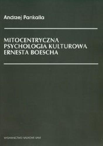 Okładka książki Mitocentryczna psychologia kulturowa Ernesta Boescha