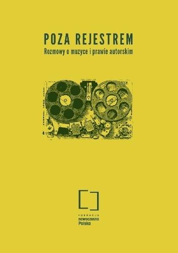 Okładka książki Poza rejestrem. Rozmowy o muzyce i prawie autorskim