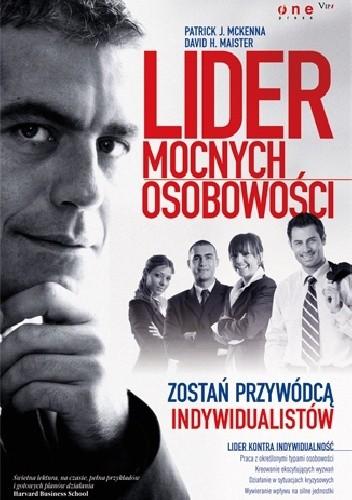 Okładka książki Lider mocnych osobowości. Zostań przywódcą indywidualistów.