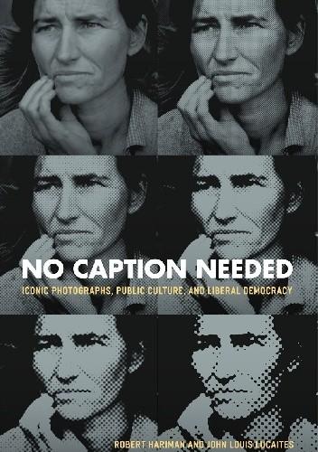 Okładka książki No Caption Needed - Iconic Photographs, Public Culture and Liberal Democracy