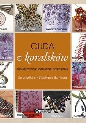 Okładka książki Cuda z koralików. Projektowanie, inspiracje, wykonanie