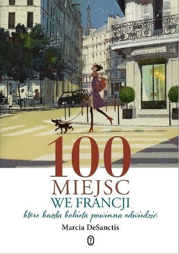 Okładka książki 100 miejsc we Francji, które każda kobieta powinna odwiedzić