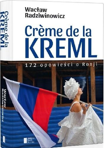 Okładka książki Crème de la Kreml. 172 opowieści o Rosji