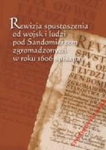 Okładka książki Rewizja spustoszenia od wojsk i ludzi pod Sandomierzem zgromadzonych w roku 1606 spisana
