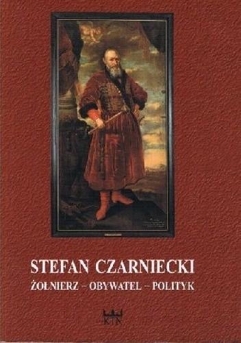 Okładka książki Stefan Czarniecki. Żołnierz - obywatel - polityk