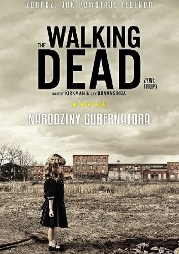 Okładka książki The Walking Dead: Narodziny Gubernatora