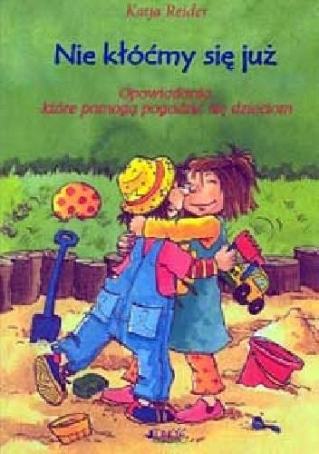 Okładka książki Nie kłóćmy się już. Opowiadania, które pomogą pogodzić się dzieciom