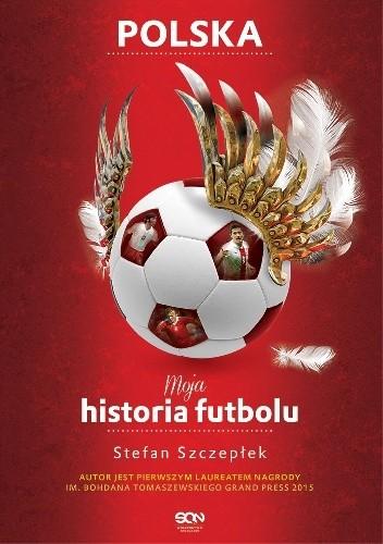 Okładka książki Moja historia futbolu. T. 2. Polska