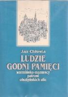 Ludzie godni pamięci. Warmińsko-mazurscy patroni olsztyńskich ulic