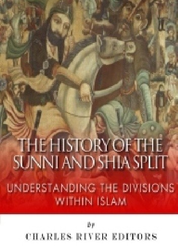 Okładka książki The History of the Sunni and Shia Split: Understanding the Divisions within Islam