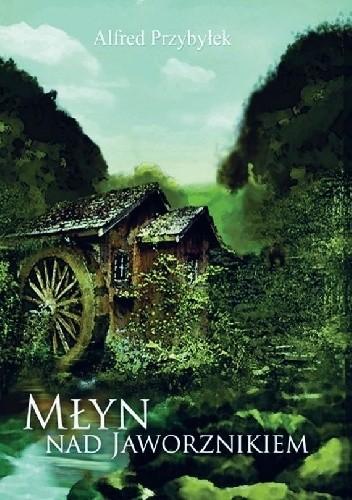 Okładka książki Młyn nad Jaworznikiem