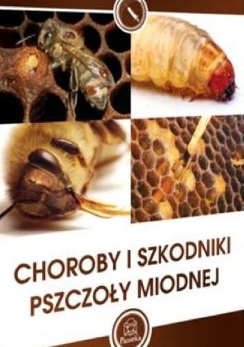 Okładka książki Choroby i szkodniki pszczoły miodnej