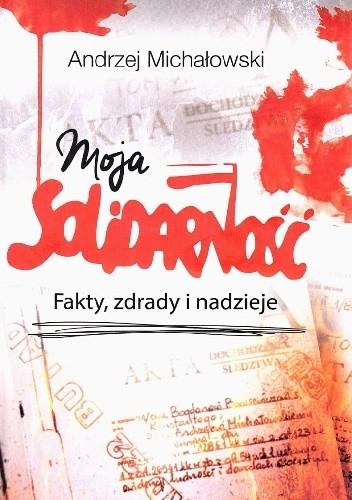 Okładka książki Moja Solidarność. Fakty, zdrady i nadzieje