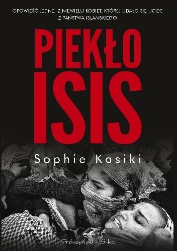 Okładka książki Piekło ISIS. Opowieść jednej z niewielu kobiet, którym udało się uciec z Państwa Islamskiego