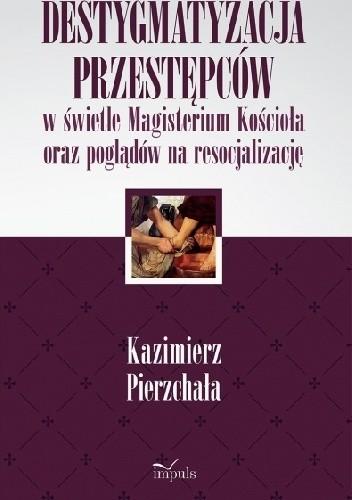 Okładka książki Destygmatyzacja przestępców w świetle Magisterium Kościoła oraz poglądów na resocjalizację