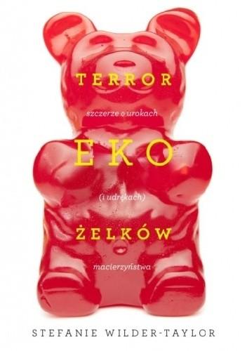 Okładka książki Terror ekożelków. Szczerze o urokach (i udrękach) macierzyństwa