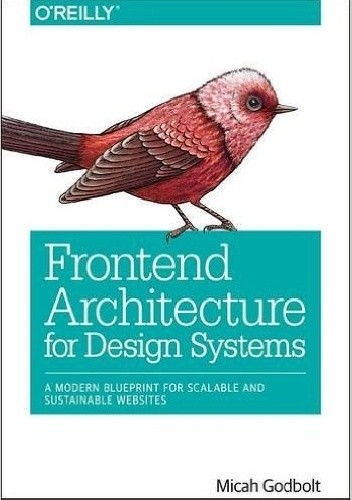 Okładka książki Frontend Architecture for Design Systems: A Modern Blueprint for Scalable and Sustainable Websites