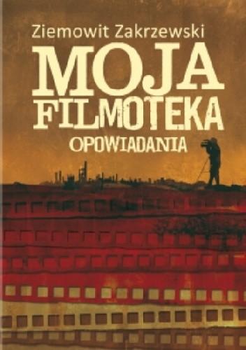Okładka książki Moja Filmoteka. Opowiadania