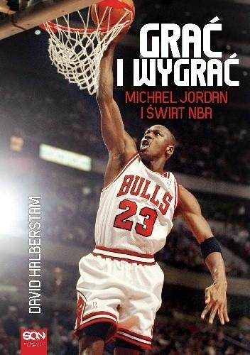 Okładka książki Grać i wygrać. Michael Jordan i świat NBA