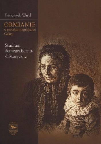 Okładka książki Ormianie w przedautonomicznej Galicji. Studium demograficzno-historyczne