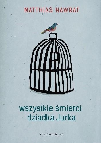 Okładka książki Wszystkie śmierci dziadka Jurka