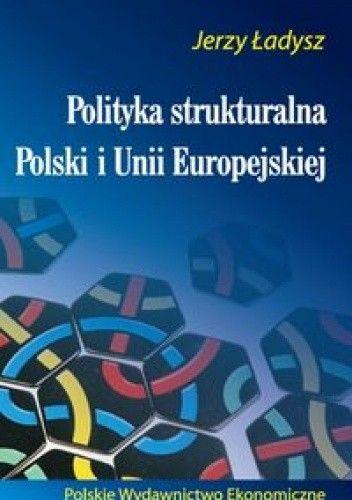 Okładka książki Polityka strukturalna Polski i Unii Europejskiej
