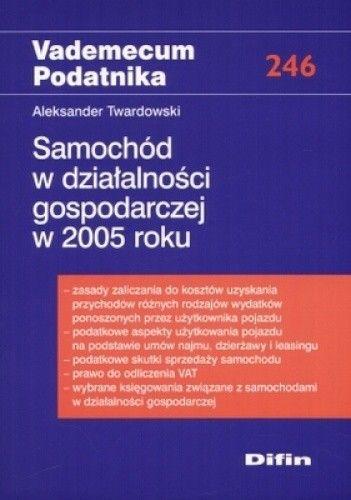 Okładka książki Samochód w działalności gospodarczej w 2005 roku