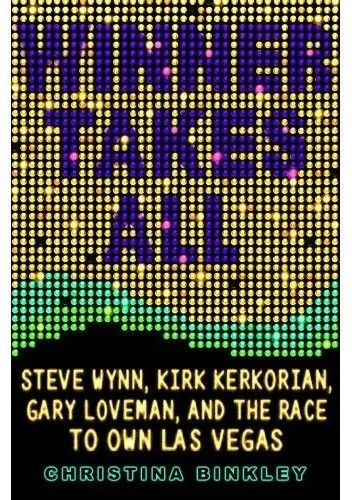 Okładka książki Winner Takes All: Steve Wynn, Kirk Kerkorian, Gary Loveman, and the Race to Own Las Vegas