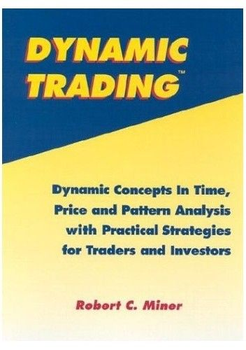Okładka książki Dynamic Trading: Dynamic Concepts in Time, Price & Pattern Analysis With Practical Strategies for Traders & Investors