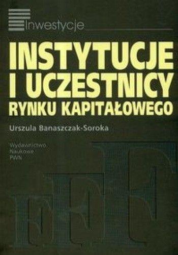 Okładka książki Instytucje i uczestnicy rynku kapitałowego